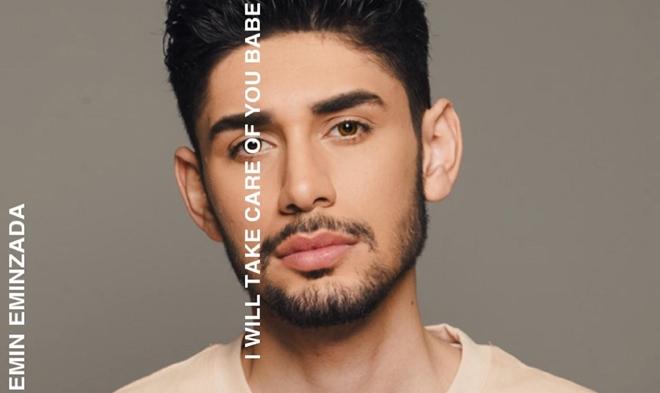 """Photo of Emin Eminzada'nın yeni şarkısı """"I Will Take Care Of You Babe"""" çıktı!"""